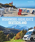 Wohnmobil Highlights Deutschland. Die 50 schönsten Ziele und Touren zwischen Ostsee und Alpen. Deutschland mit dem Wohnmobil inklusive Infos zu ... 50 schönsten Ziele zwischen Ostsee und Alpen