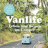 Lonely Planet Vanlife: Leben und Reisen im Camper (Lonely Planet Reisebildbände)