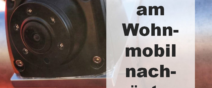 Seitenkamera am Wohnmobil nachrüsten (Abbiegeassistent)